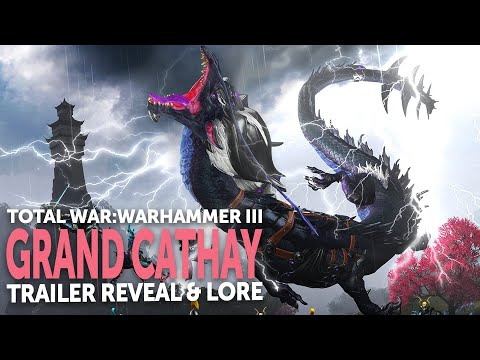 GRAND CATHAY Trailer Reveal & Lore for Total War WARHAMMER III