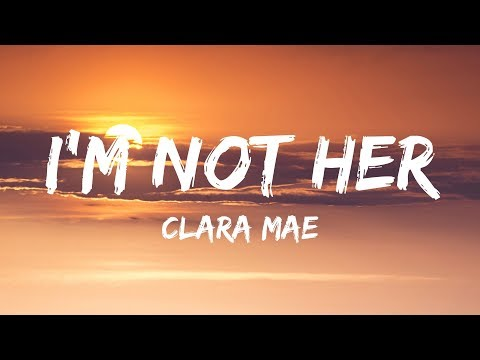 Clara Mae - I'm Not Her (Lyrics  Lyrics Video)