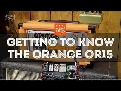 Getting To Know The Orange OR15 Guitar Amp – That Pedal Show