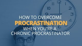 How to Overcome Procrastination When You're a Chronic Procrastinator I Brian Tracy