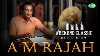 A. M. Rajah Special Weekend Classic Radio Show   ஏ.எம்.ராஜா பாடல்கள்   HD Songs   RJ Mana