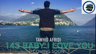 143 BABY I LOVE YOU SONG TAWHID AFRIDI