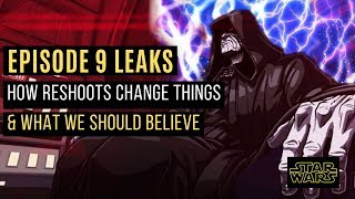Star Wars Episode 9 Leaks & Reshoots: What Should WE Believe?