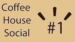 Coffee House Social: #1 [Finding Success]