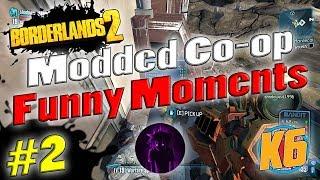 Borderlands 2 | Modded Co-op w/ Shadowevil & K6 | Funny Moments #2