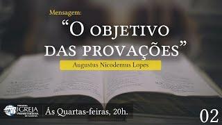 O objetivo das provações | Rev. Augustus Nicodemus