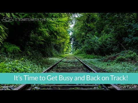 It's Time to Get Busy and Back on Track!