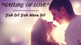 """Tarun Agrawal - """"Nature Of Love"""" Yeh Dil Yeh Mera Dil [Official Audio]"""