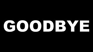 TIME TO SAY GOODBYE..