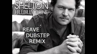 Blake Shelton - Hillbilly Bone (Reave Dubstep Remix)