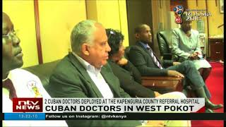 2 Cuban doctors deployed at the Kapenguria county referral hospital