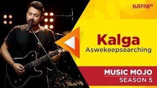 Kalga - aswekeepsearching - Music Mojo Season 5 - Kappa TV
