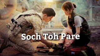 Soch Toh Pare || Descendants Of The Sun || Korean Mix || Romantic Song ||