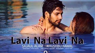 LAVI NA | STARRNG SAJAUL ALAM & KHUSHBU RAWAL | DIRECTOR SOHEL SHAIKH  | SARMAD QADER ..