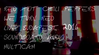 Red Hot Chili Peppers - We Turn Red live Budapest 2016 Soundboard audio HD