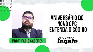 Aniversário do NOVO CPC - ENTENDA O CÓDIGO - Prof. Fábio Cáceres