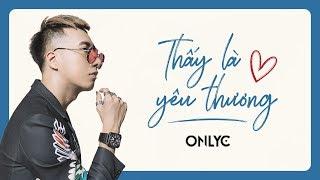THẤY LÀ YÊU THƯƠNG   OFFICIAL MV   ONLYC