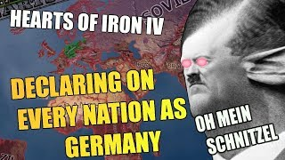 Hearts Of Iron 4: DECLARING ON EVERY NATION AS GERMANY