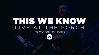 The Porch Worship | This We Know - Shane & Shane