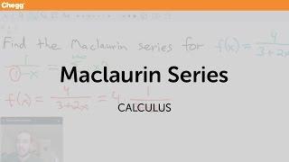 Maclaurin Series | Calculus | Chegg Tutors