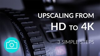 Upscaling HD to 4K - 3 Step Process