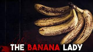 """""""The Banana Lady"""" Creepypasta"""