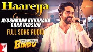 Haareya - Ayushmann Khurrana Rock Version | Full Song Audio | Meri Pyaari Bindu | Sachin-Jigar