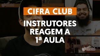Instrutores Reagem as Primeiras Aulas Gravadas | Cifra Club