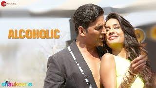 ALCOHOLIC - FULL VIDEO HD | The Shaukeens | Yo Yo Honey Singh | Akshay Kumar & Lisa Haydon