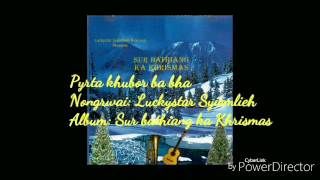 PYRTA KHUBOR BA BHA - Luckystar Syiemlieh (Christmas Album)