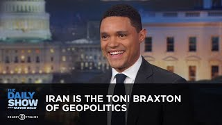 Iran is the Toni Braxton of Geopolitics - Between the Scenes | The Daily Show