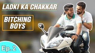 Ladki Ka Chakkar - Bitching Boys -Episode 2 | Raj & Sid