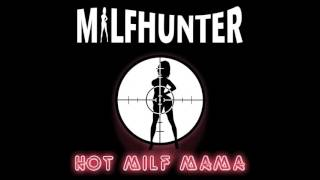 MILFHUNTER - HOT MILF MAMA (FULL EP)