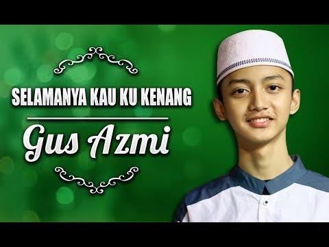 """ New "" Selamanya Kau Ku Kenang Voc. Gus Azmi   Syubbanul Muslimin."