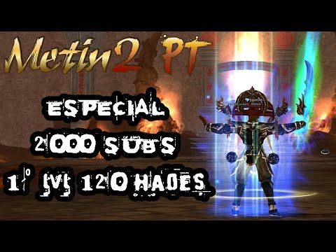 Metin2 PT Especial 2000 Subs bónus 1º 120 Hades
