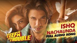 Teefa In Trouble | Ishq Nachaunda | Full Audio Song | Ali Zafar | Maya Ali | Faisal Qureshi