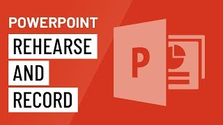 PowerPoint 2016: Rehearsing and Recording Your Presentation