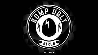 """Bump Ugly - """"Girls"""" [BIRDFEED EXCLUSIVE]"""