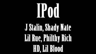 IPod (J Stalin, Shady Nate, Lil Rue, Philthy Rich, HD, Lil Blood)
