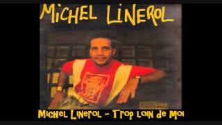 Michel Linerol   Trop loin de moi