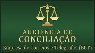 Audiência de Conciliação e Instrução  - Empresa de Correios e Telégrafos - ECT