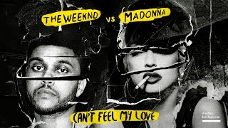 MADONNA x THE WEEKND | CAN'T FEEL MY LOVE #MASHUP