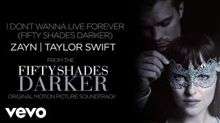 ZAYN, Taylor Swift - I Don't Wanna Live Forever (Fifty Shades Darker)