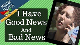 تعلّم الإنجليزية من خلال قصة قصيرة ومسلية بالصوت والصورة: I Have Good News and Bad News