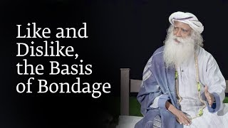 Like and Dislike, the Basis of Bondage