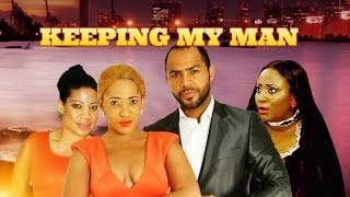 Keeping My Man Nollywood Nigerian Movie Review