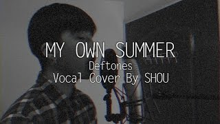 Deftones - My Own Summer (Vocal Cover By SHOU)