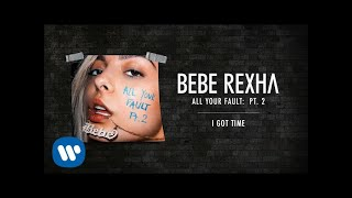 Bebe Rexha - I Got Time [Audio]