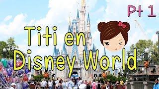 Disney World Orlando Viaje con Titi PT 1 - Magic Kingdom VLOG en Español