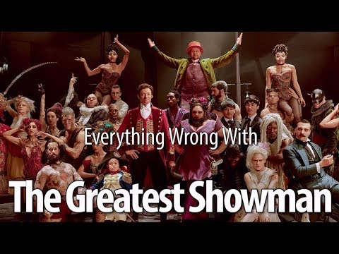 Everything Wrong With The Greatest Showman